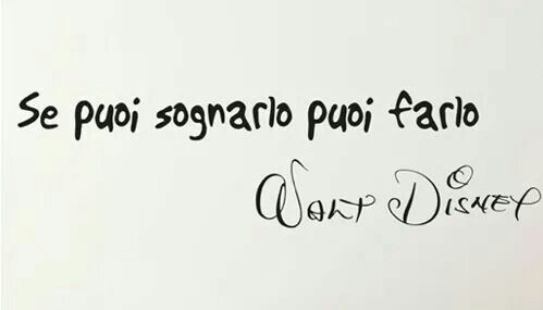 """""""Se puoi sognarlo puoi farlo"""" ~ Walt Disney ~"""