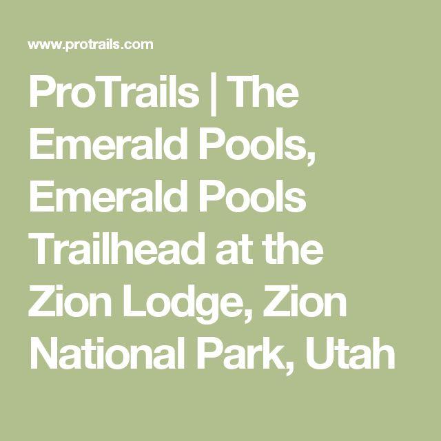 ProTrails | The Emerald Pools, Emerald Pools Trailhead at the Zion Lodge, Zion National Park, Utah