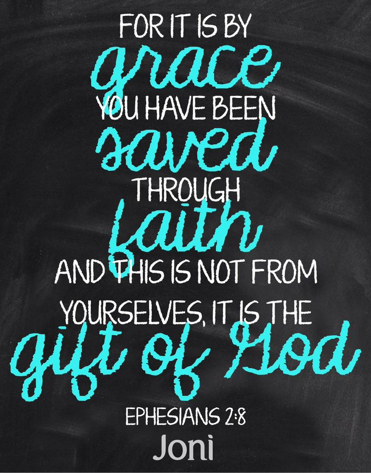"""""""For it is by grace you have been saved, through faith—and this is not from yourselves, it is the gift of God."""" -Ephesians 2:8 [Daystar.com]"""