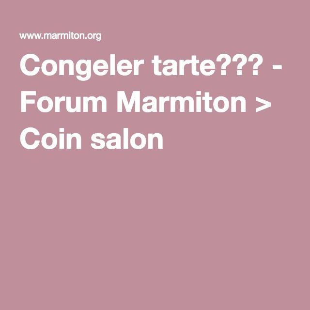 Congeler tarte??? - Forum Marmiton > Coin salon