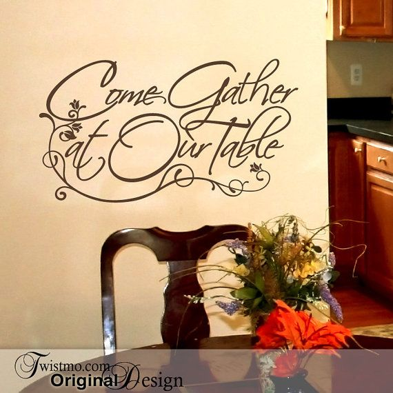 Vinyl wall decal come gather at our table wall words for for Kitchen come dining room ideas