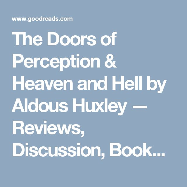 The Doors of Perception & Heaven and Hell by Aldous Huxley — Reviews, Discussion, Bookclubs, Lists   Goodreads