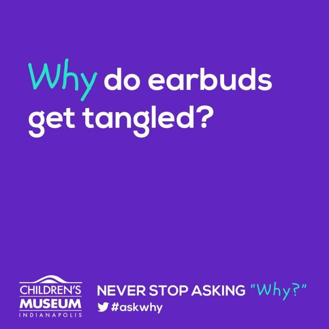 [BLOG] Why Do Earbuds Get Tangled? | The Children's Museum of Indianapolis