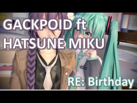 Just in: Kamui Gakupo ( Gackpoid ) ft Hatsune Miku - RE: Birthday vocaloid https://youtube.com/watch?v=b4loy-lUZvM