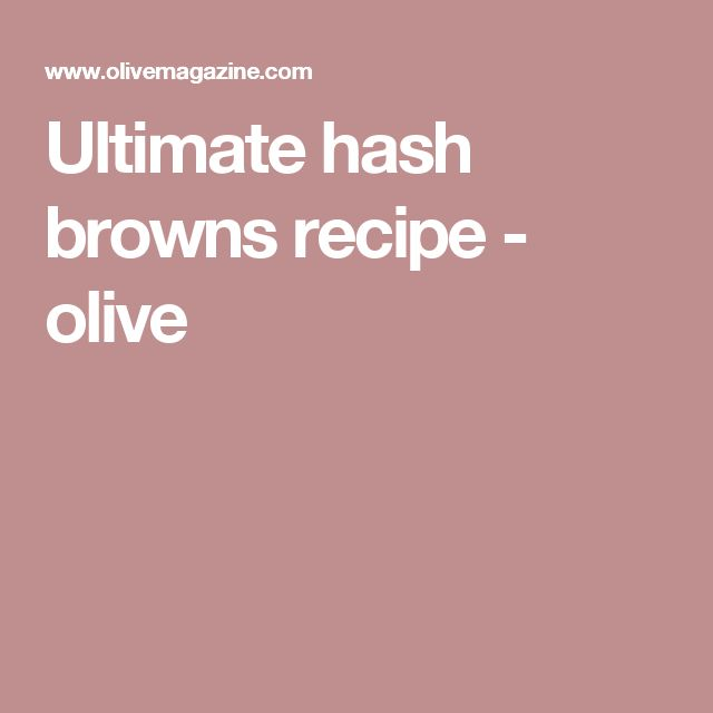 Ultimate hash browns recipe - olive