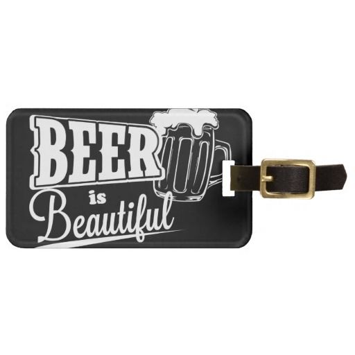 Beer is beautiful tag for luggage