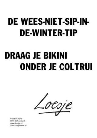 De wees niet sip in de winter tip. Draag je bikini onder je coltrui #Loesje
