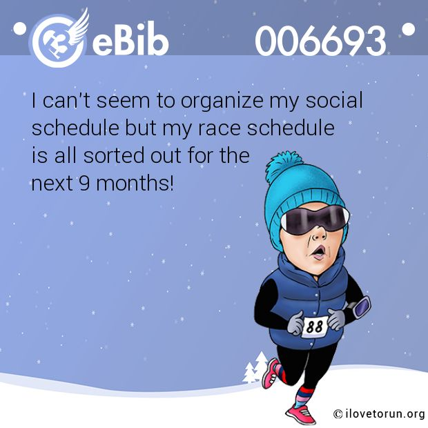 I can't seem to organize my social   schedule but my race schedule  is all sorted out for the   next 9 months!