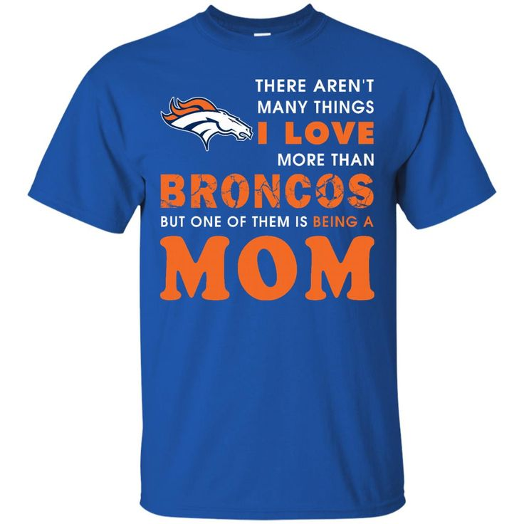 Mother's Day Denver Broncos Shirts I Love Broncos And Being A Mom T-shirts Hoodies Sweatshirts