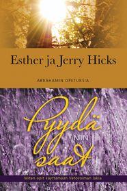 Esther ja Jerry Hicks Pyydä niin saat  – miten opit käyttämään Vetovoiman lakia / Taivaankaari