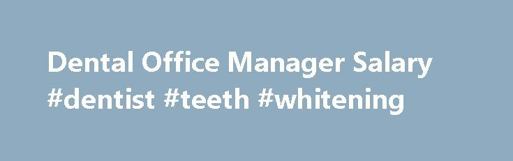 Dental Office Manager Salary #dentist #teeth #whitening   - dentist job description