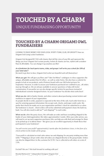 TOUCHED BY A CHARM UNIQUE FUNDRAISING OPPORTUNITY!!!LOVE it! WANT it!!!  WANT IT FOR FREE?? Ask me how!   Need Extra Money?  Love Origami Owl ? JOIN MY TEAM!  Designer#14669  Like me on FACEBOOK http://www.facebook.com/oragamitouchedbyacharm SHOP ONLINE @ http://touchedbyacharm.origamiowl.com/  contact me: Touchedbyacharm@comcast.net