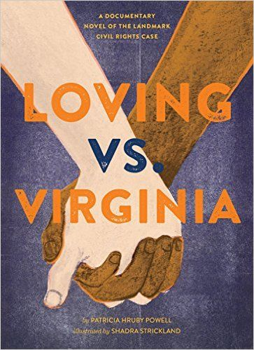 Loving VS. Virginia: A Documentary Novel of the Landmark Civil Rights Case by Patricia Hruby Powell with artwork by Shadra Strickland is a stunning verse novel with alternate narratives by Richard and Millie Loving, starting with their courtship through the nine-year-long court cases that resulted in overturning the law banning interracial marriage. The accompanying documents, photos and quotes make this landmark civil rights case real for young readers.