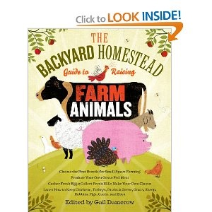 The Backyard Homestead Guide to Raising Farm Animals: Choose the Best Breeds for Small-Space Farming, Produce Your Own Grass-Fed Meat, Gather Fresh ... Rabbits, Goats, Sheep, Pigs, Cattle, & Bees [Paperback]  Gail Damerow (Author)Farm Animals, Rai Farms Animal, Backyards Homesteads, Guide To, Book, Grass F Meat, Raised Farms Animal, Small Spacs, Homesteads Guide
