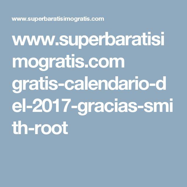 www.superbaratisimogratis.com gratis-calendario-del-2017-gracias-smith-root