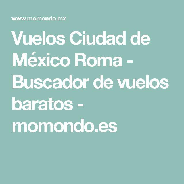 Vuelos Ciudad de México Roma - Buscador de vuelos baratos - momondo.es