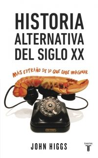 """Higgs, John. """"Historia alternativa del siglo XX"""". Barcelona: Taurus, 2015. Encuentra este libro en la 4ª planta: 930.9.06HIG"""