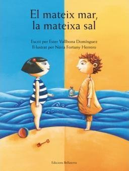 El mateix mar, la mateixa sal, escrit per Ester Vallbona i il·lustrat per Núria Fortuny. Ed. Bellaterra       Autores: Ester Vallbona Domínguez y Núria Fortuny Herrero