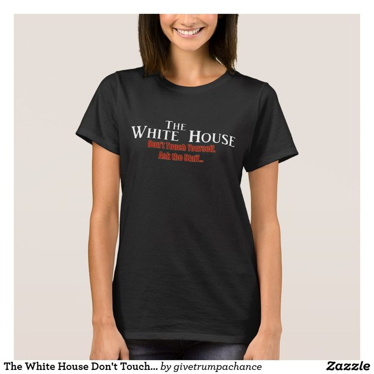 The White House Don't Touch Yourself Ask the Staff