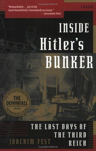 Bestseller Books Online Inside Hitler's Bunker: The Last Days of the Third Reich Joachim Fest $8.99  - http://www.ebooknetworking.net/books_detail-0312423926.html