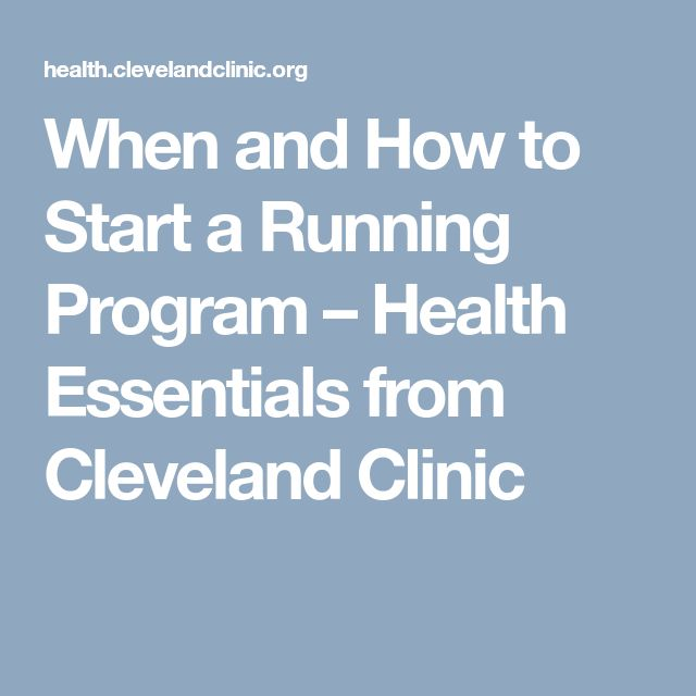 When and How to Start a Running Program – Health Essentials from Cleveland Clinic
