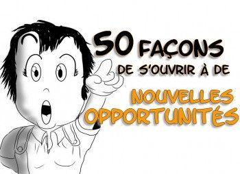50 façons de s'ouvrir à de nouvelles opportunités, créer opportunités, opportunité, forcer le destin, il n'y a pas de hasard, citation hasard, citation opportunités, citation la solution est en vous