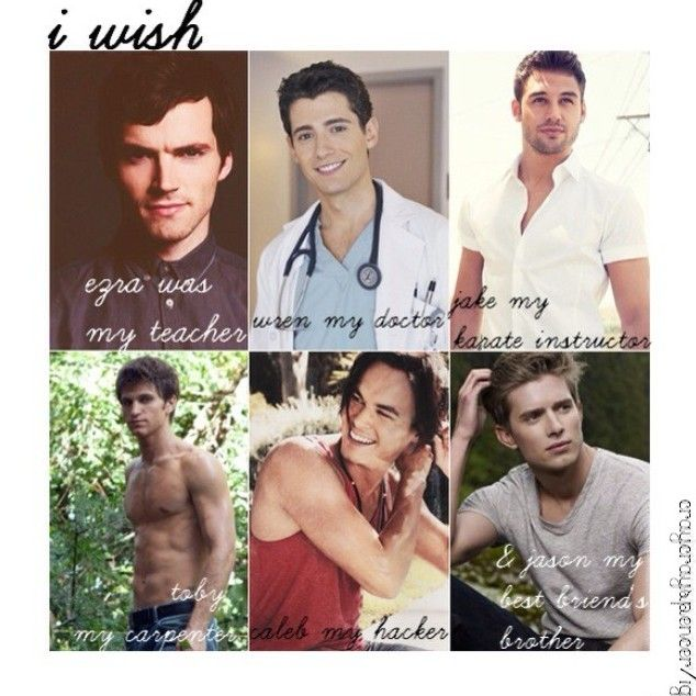 I wish: Ezra was my teacher Wren was my doctor Jake was my karate instructor Toby was my carpenter Caleb was my hacker Jason was my best friend's brother Life would then be perfect!