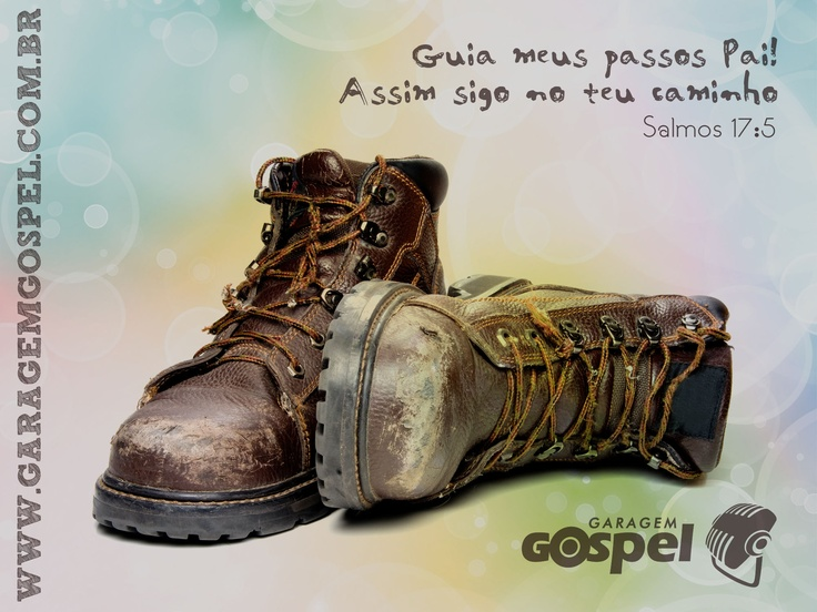 Dirige os meus passos nos teus caminhos, para que as minhas pegadas não vacilem.  Salmos 17:5