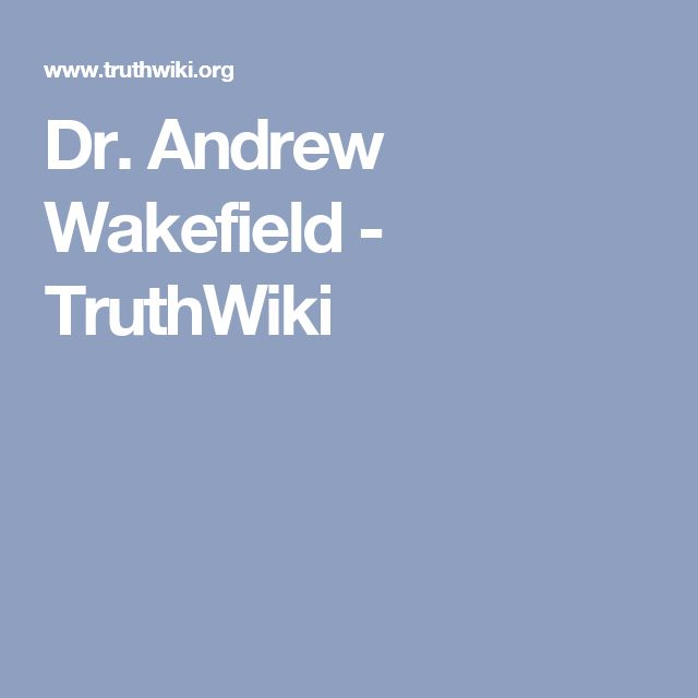Dr. Andrew Wakefield - TruthWiki
