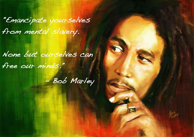 """""""Emancipate yourselves from mental slavery. None but ourselves can free our minds."""" ~ Bob Marley #quote"""