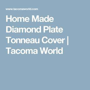 Home Made Diamond Plate Tonneau Cover | Tacoma World