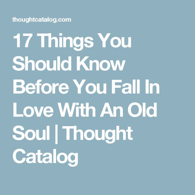 17 Things You Should Know Before You Fall In Love With An Old Soul | Thought Catalog