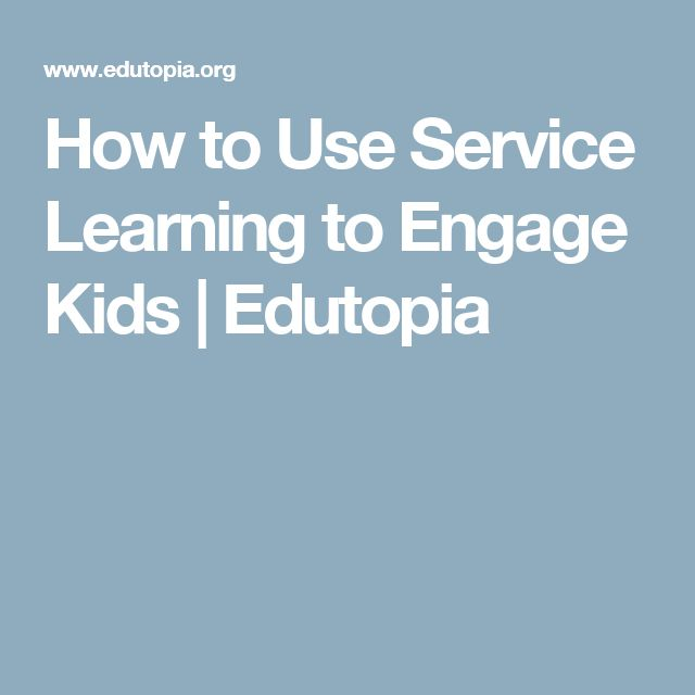 How to Use Service Learning to Engage Kids | Edutopia
