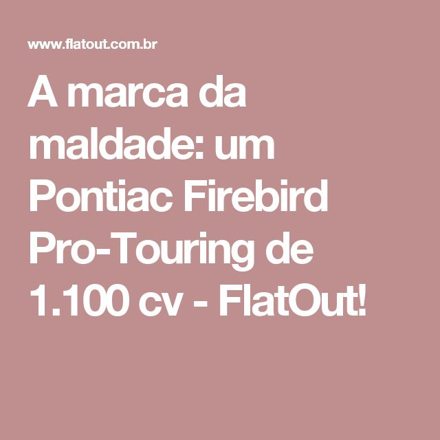 A marca da maldade: um Pontiac Firebird Pro-Touring de 1.100 cv - FlatOut!