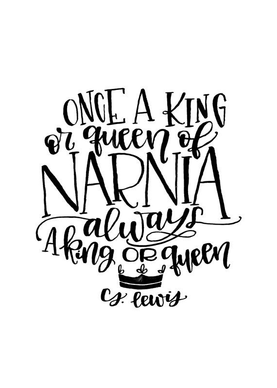 Narnia Printable Once a King or Queen of Narnia always a king or queen. C.S. Lewis Quote printable by MiniPress