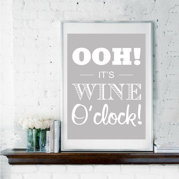 It's Wine O'Clock, Wine Quote, Wine Poster, Funny Quote, Funny Typography, Housewarming Gift, Wall Decor, Kitchen Decor, Art for Kitchen by printdesignstudio on Etsy https://www.etsy.com/listing/109273718/its-wine-oclock-wine-quote-wine-poster