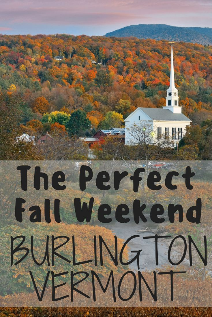 The Perfect Fall Weekend in Burlington, Vermont | Burlington ...