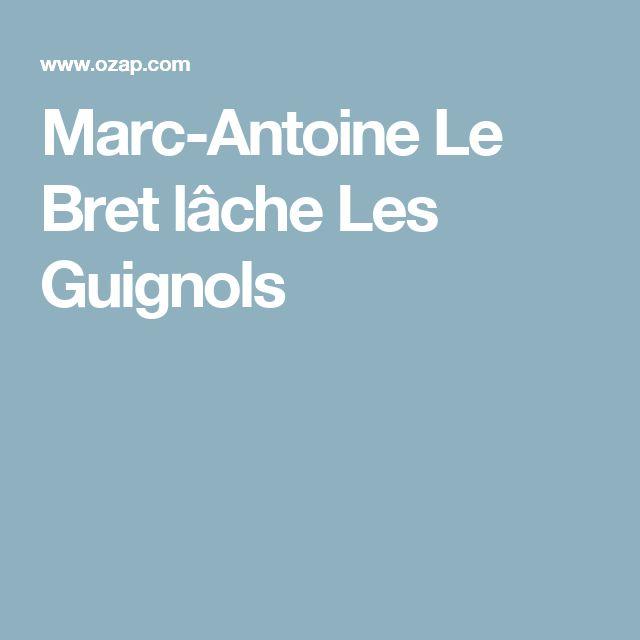 Marc-Antoine Le Bret lâche Les Guignols