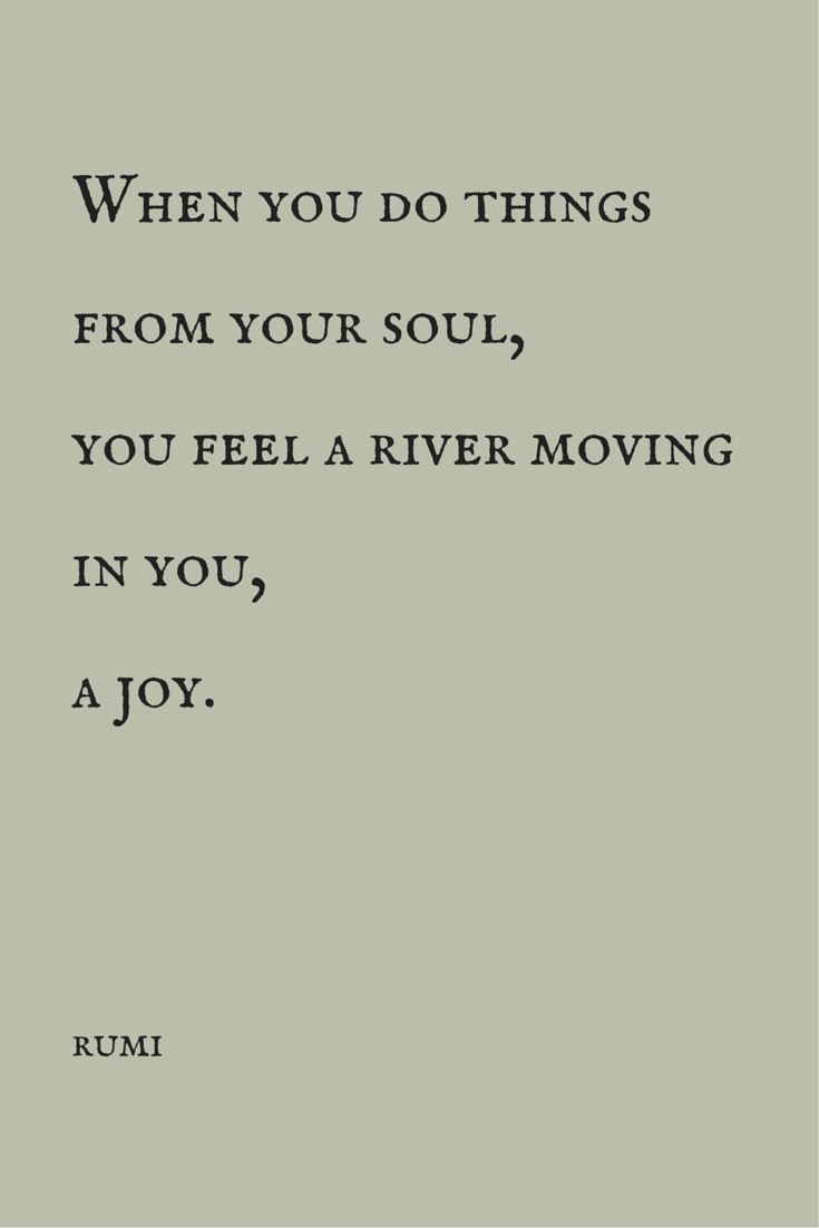 """When you do things from your soul you feel a river moving in you a joy The Best 20 Rumi Quotes Inspiration"