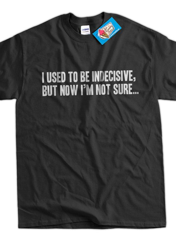 Funny Geek TShirt I Used To Be Indecisive but now by IceCreamTees, $14.99