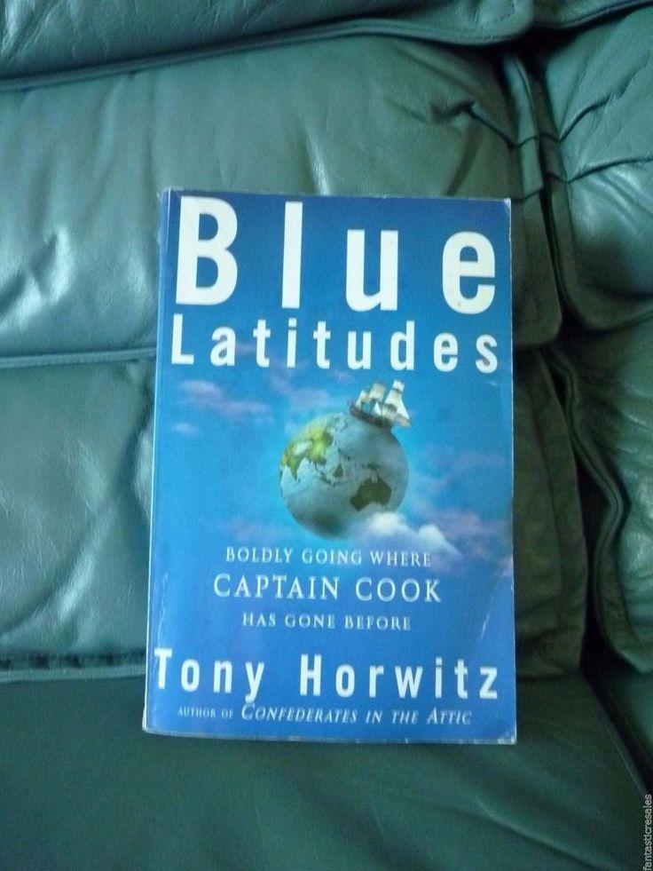 Blue Latitudes boldly going where CAPTAIN COOK Has gone before TONY HORWITZ eu