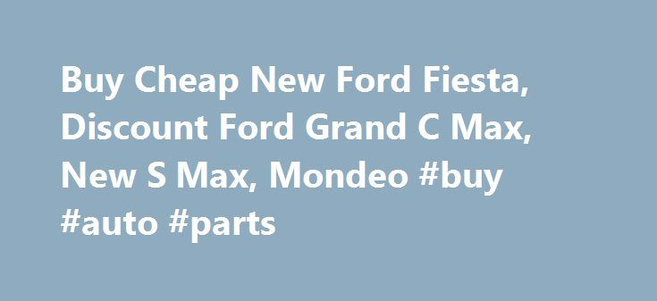 Buy Cheap New Ford Fiesta, Discount Ford Grand C Max, New S Max, Mondeo #buy #auto #parts http://autos.nef2.com/buy-cheap-new-ford-fiesta-discount-ford-grand-c-max-new-s-max-mondeo-buy-auto-parts/  #cheap new cars # Offering a complete range of FORD vehicles At New Car Discount we can offer you great savings on cheap new Ford cars. Our buying power means the discounted new Ford cars that we can offer you will beat any of our rivals. We offer cheap prices on all new Ford cars including the…