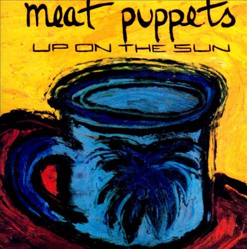 Up on the Sun - Meat Puppets | Songs, Reviews, Credits | AllMusic