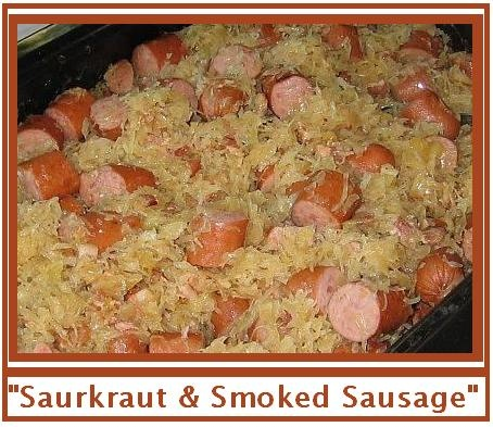 """""""Saurkraut & Smoked Sausage""""-------------------------------- I get a couple Jars of Saurkraut and drain and rinse the Kraut and put it in a Pot...then I cut up some Smoked Sausage in with it...(or you can just use Hot Dogs).... I add in a little water and sometimes I will slice up an Onion in slivers with it.... I stir this often and simmer on the stove until the smoked sausage is done. ----------------- I love this stuff.... especially served with Homemade mashed potatoes, and some rolls or…"""