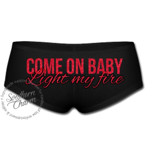 Southern Charm Designs - Come On Baby, Light My Fire Boyshorts, $13.50 (http://www.shopsoutherncharmdesigns.com/come-on-baby-light-my-fire-boyshorts/)