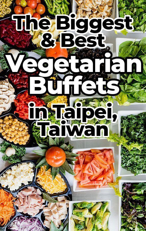 Three Delicious Vegetarian Buffets In Taipei Taiwan In 2020 Vegetarian Buffet Vegetarian Travel Vegetarian