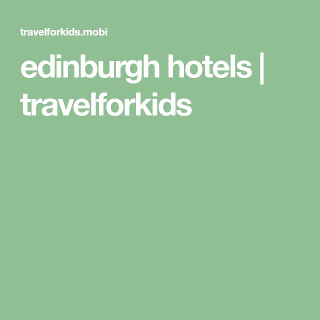 edinburgh hotels | travelforkids