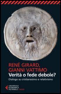 René Girard, Gianni Vattimo - Verità o fede debole. Dialogo su cristianesimo e relativismo (2015) | DOWNLOAD FREE PDF-EPUB-EBOOK RIVISTE QUOTIDIANI GRATIS | MARAPCANA