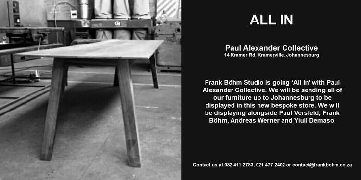 Frank Böhm Studio is going 'All -In' with Paul Alexander Collective. We are sending all of our furniture up to Johannesburg to be showcase in this new bespoke gallery. The store is due to open on the 18th of May 2017. This new collective will showcase Frank Böhm as the pivotal designer for the venture. Paul Versfeld, Frank Böhm, Andreas Werner and Yiull Demaso are the summery of designers on display. Watch this space for more details leading up to the grand opening! Paul Alexander Collective…