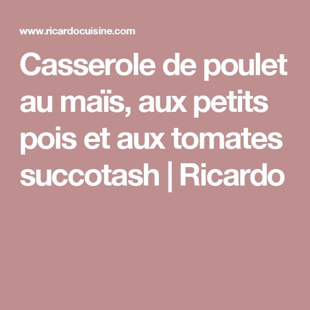 Casserole de poulet au maïs, aux petits pois et aux tomates succotash | Ricardo
